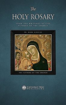 The Holy Rosary, from the Writings of the Fathers of the Church, Fr. Mark Higgins, The Fathers of the Church
