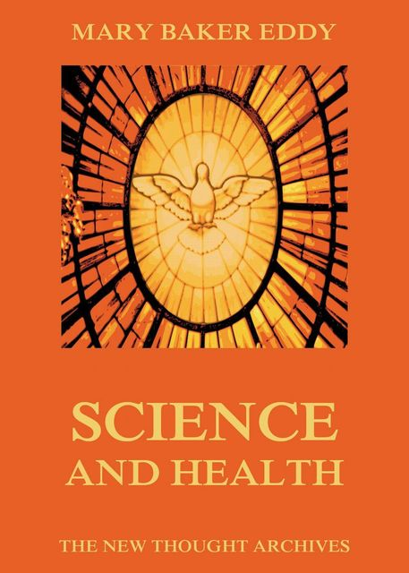 Science and Health, with Key to the Scriptures, Mary Baker Eddy
