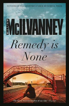 Remedy is None, William McIlvanney