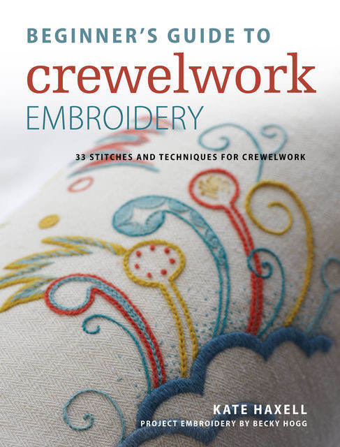Beginner's Guide to Crewelwork Embroidery, Kate Haxell