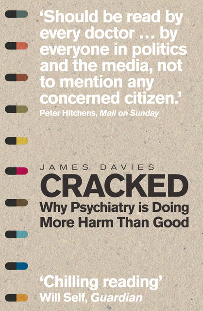 Cracked: Why Psychiatry is Doing More Harm Than Good, James Davies