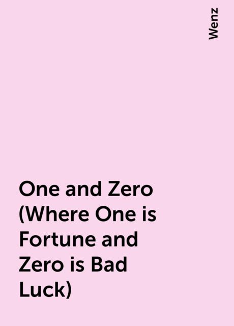 One and Zero (Where One is Fortune and Zero is Bad Luck), Wenz