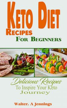 Keto Diet Recipes For Beginners, Walter. A Jennings