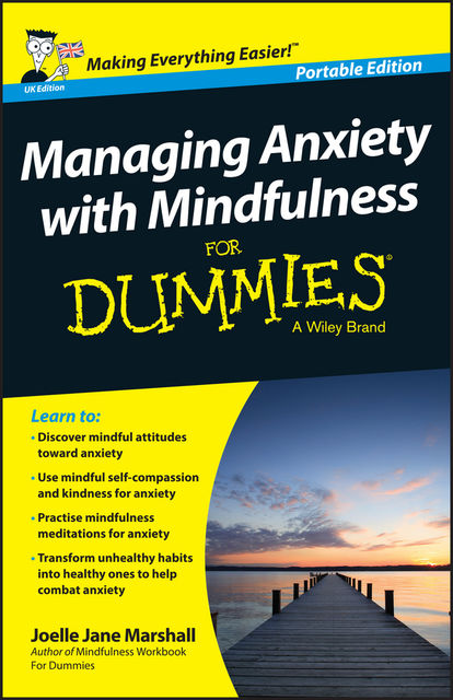 Managing Anxiety with Mindfulness For Dummies, Joelle Jane Marshall