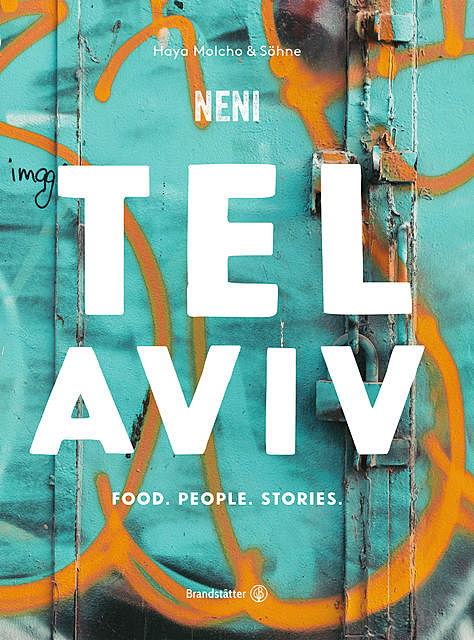 Tel Aviv by Neni. Food. People. Stories, Haya Molcho