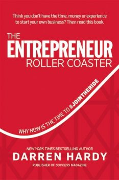 The Entrepreneur Roller Coaster: Why Now Is the Time to #Join the Ride, Darren Hardy