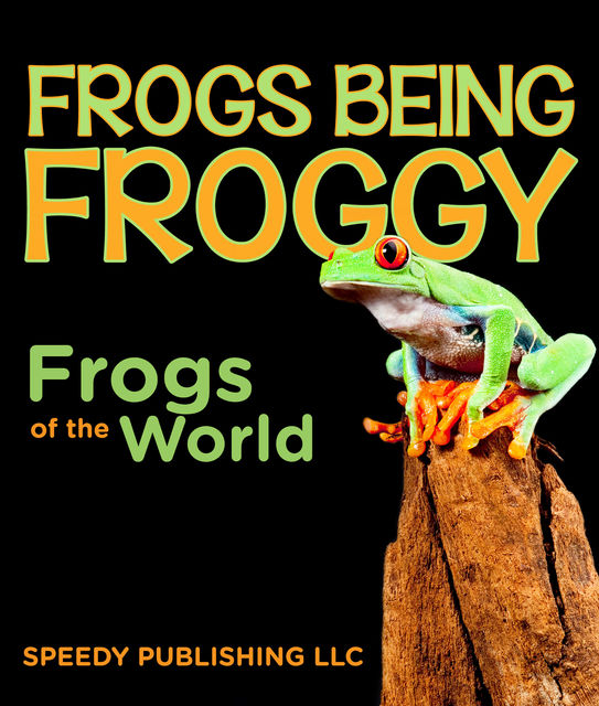 Frogs Being Froggy (Frogs of the World), Speedy Publishing
