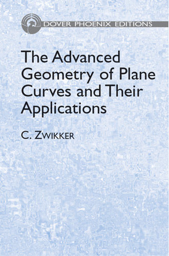 The Advanced Geometry of Plane Curves and Their Applications, C.Zwikker