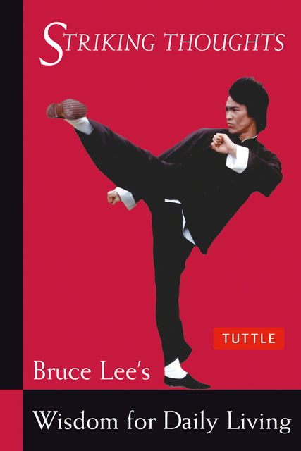 Bruce Lee Striking Thoughts: Bruce Lee's Wisdom for Daily Living (Bruce Lee Library), Bruce Lee