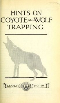 Hints on Wolf and Coyote Trapping, Stanley Paul Young