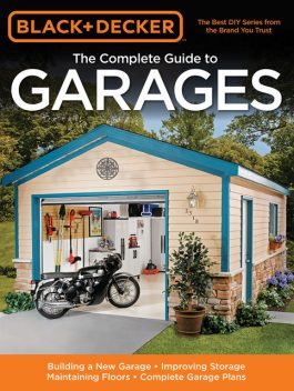 Black & Decker The Complete Guide to Garages, Chris Marshall