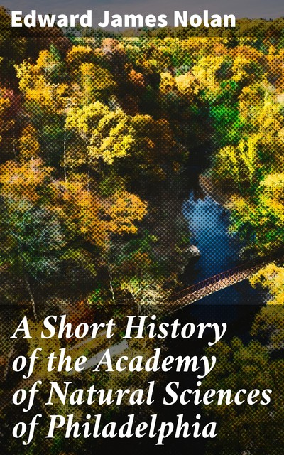 A Short History of the Academy of Natural Sciences of Philadelphia, Edward James Nolan