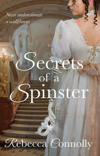 Secrets of a Spinster, Rebecca Connolly