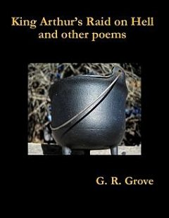 King Arthur's Raid On Hell and Other Poems, G.R.Grove