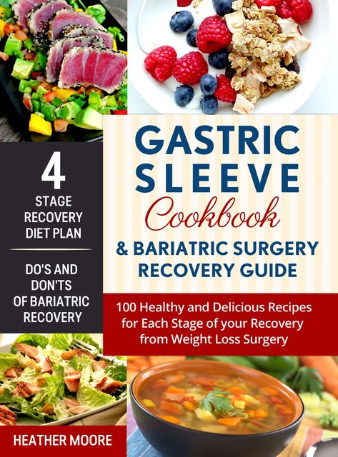 Gastric Sleeve Cookbook & Bariatric Surgery Recovery Guide, Heather Moore