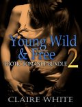 Young Wild and Free 2: Erotic Romance Bundle, Claire White