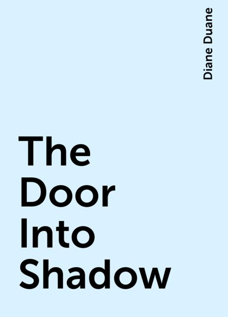 The Door Into Shadow, Diane Duane