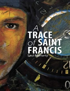 A Trace of Saint Francis, Saul Moriarty