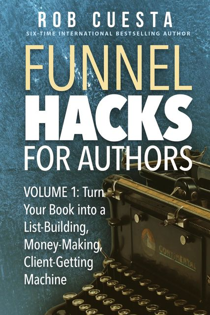 Funnel Hacks for Authors (Vol. 1), Rob Cuesta