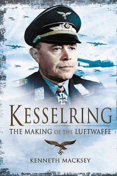 Kesselring: The Making of the Luftwaffe, Kenneth Macksey