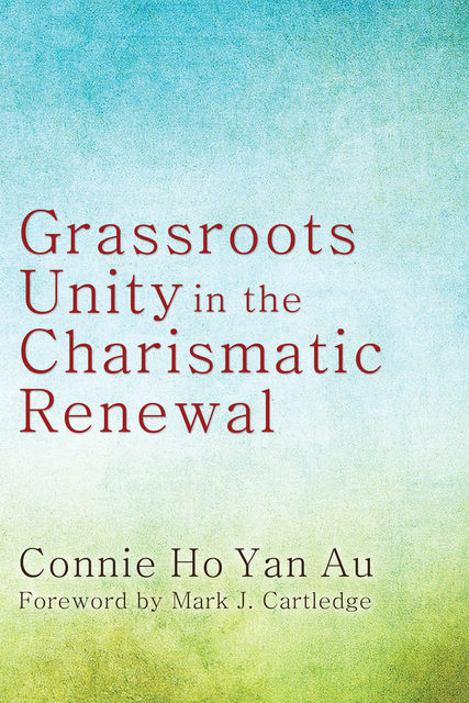 Grassroots Unity in the Charismatic Renewal, Connie Ho Yan Au