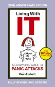 Living With It: A Survivor's Guide To Panic Attacks Revised Edition, Bev Aisbett
