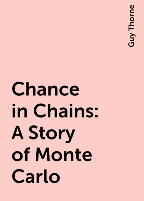 Chance in Chains: A Story of Monte Carlo, Guy Thorne