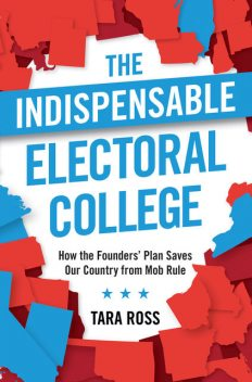 The Indispensable Electoral College, Tara Ross