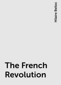 The French Revolution, Hilaire Belloc