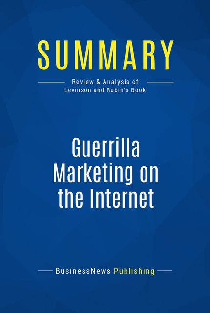 Summary: Guerrilla Marketing On The Internet – Jay Conrad Levinson and Charles Rubin, BusinessNews Publishing