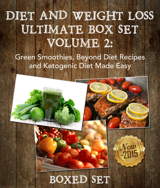 Diet And Weight Loss Ultimate Boxed Set Volume 2 Green Smoothies, Beyond Diet Recipes and Ketogenic Diet Made Easy, Speedy Publishing