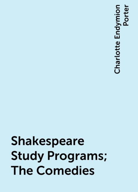 Shakespeare Study Programs; The Comedies, Charlotte Endymion Porter
