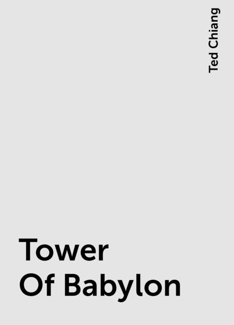 Tower Of Babylon, Ted Chiang