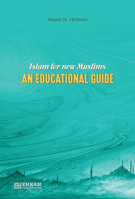 Islam For New Muslims An Educational Guide, Amjad M. Hussain