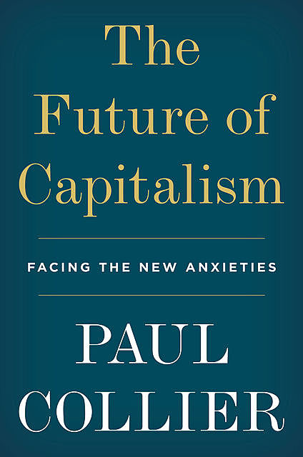 The Future of Capitalism, Paul Collier