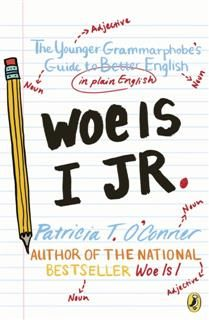 Woe is I Jr, Patricia T. O'Conner