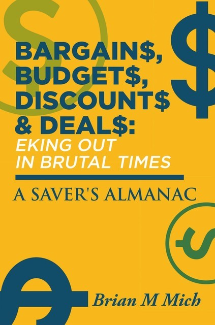 Bargains, Budgets, Discounts & Deals – Eking Out in Brutal Times, Brian M Mich