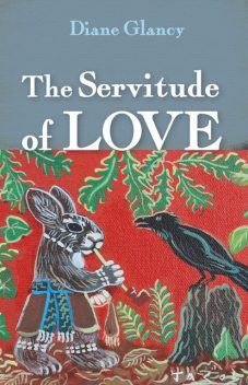 The Servitude of Love, Diane Glancy