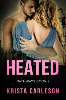 Heated: A Billionaire Enemies to Lovers Romance (Pathways Book 2), Krista Carleson