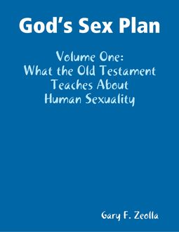 God's Sex Plan: Volume One: What the Old Testament Teaches About Human Sexuality, Gary F.Zeolla