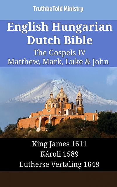 English Hungarian Dutch Bible – The Gospels IV – Matthew, Mark, Luke & John, TruthBeTold Ministry