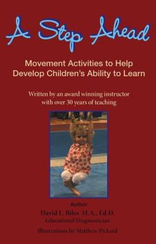 A Step Ahead: Movement Activities to Help Develop Children's Ability to Learn, Ed.D., David L.Biles M.A.