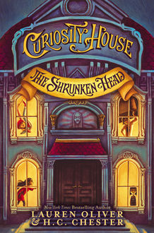 Curiosity House: The Shrunken Head, Lauren Oliver, H.C. Chester