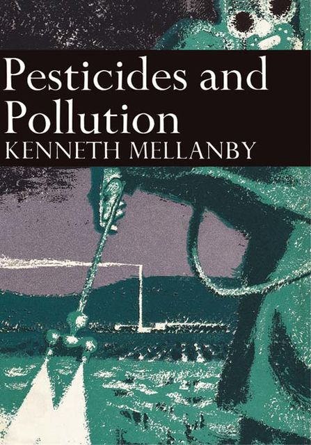 Pesticides and Pollution (Collins New Naturalist Library, Book 50), Kenneth Mellanby