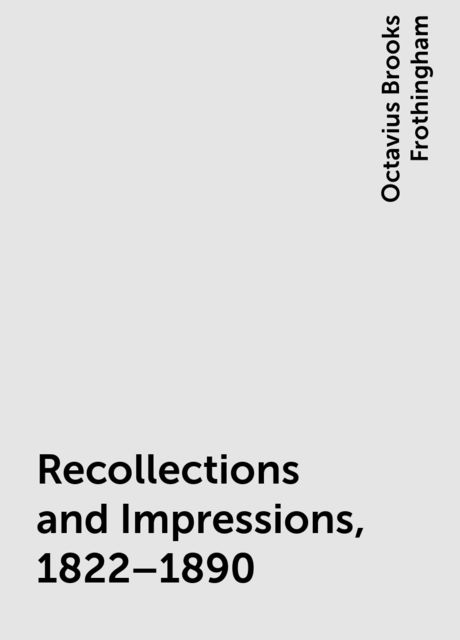 Recollections and Impressions, 1822–1890, Octavius Brooks Frothingham