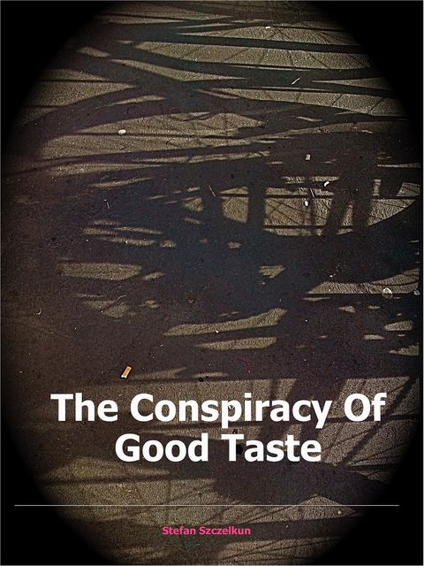 The Conspiracy of Good Taste, Stefan Szczelkun