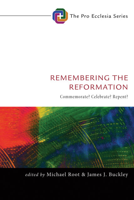 Remembering the Reformation, Michael Root
