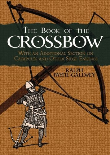 The Book of the Crossbow, Ralph Payne-Gallwey