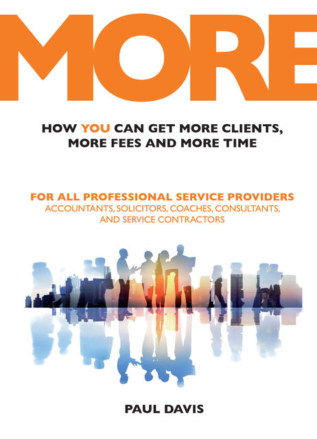 MORE: How You Can Get More Clients, More Fees and More Time, Paul Davis