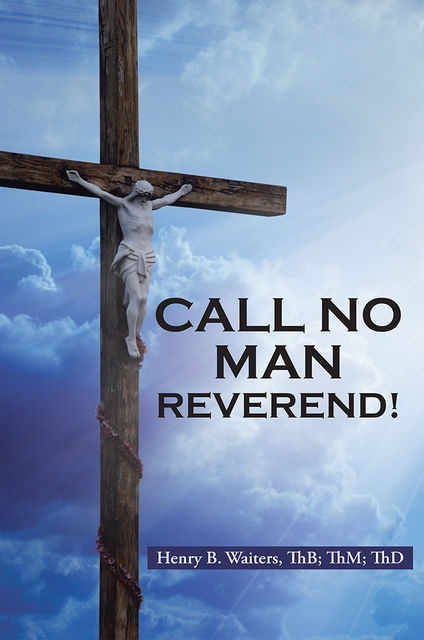 Call No Man Reverend!, Th.D, Henry B.Waiters, ThB, ThM